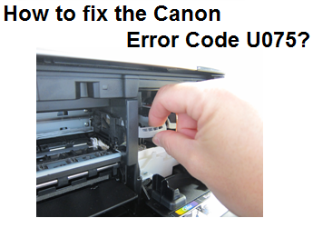 fix the Canon Error Code U075